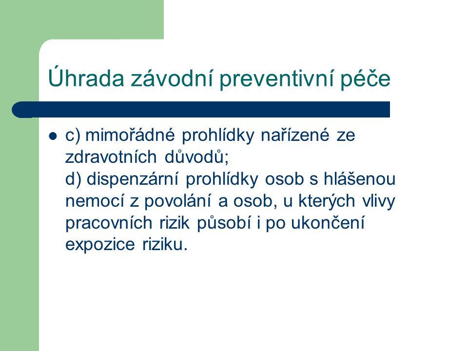 Úhrada závodní preventivní péče c) mimořádné prohlídky nařízené ze zdravotních důvodů; d) dispenzární prohlídky osob s hlášenou nemocí z povolání a osob, u kterých vlivy pracovních rizik působí i po ukončení expozice riziku.