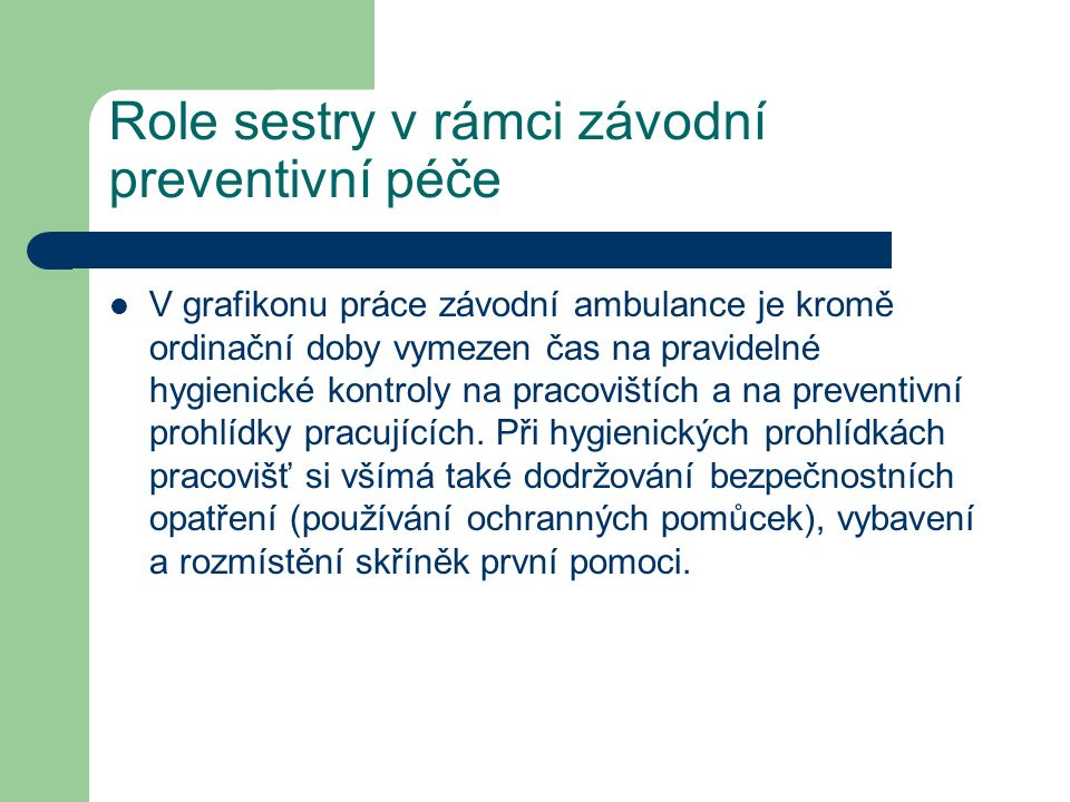 Role sestry v rámci závodní preventivní péče V grafikonu práce závodní ambulance je kromě ordinační doby vymezen čas na pravidelné hygienické kontroly na pracovištích a na preventivní prohlídky pracujících.