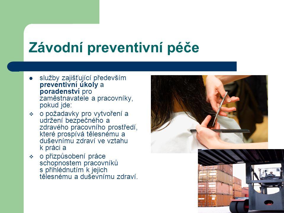 Závodní preventivní péče služby zajišťující především preventivní úkoly a poradenství pro zaměstnavatele a pracovníky, pokud jde:  o požadavky pro vytvoření a udržení bezpečného a zdravého pracovního prostředí, které prospívá tělesnému a duševnímu zdraví ve vztahu k práci a  o přizpůsobení práce schopnostem pracovníků s přihlédnutím k jejich tělesnému a duševnímu zdraví.