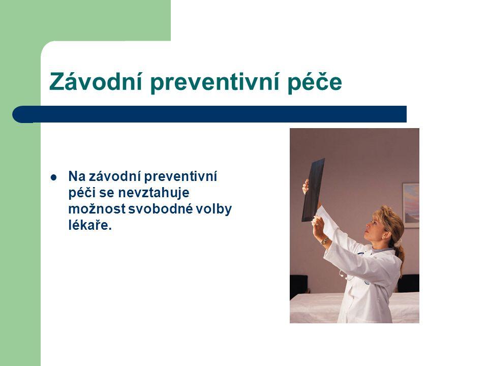 Závodní preventivní péče Na závodní preventivní péči se nevztahuje možnost svobodné volby lékaře.