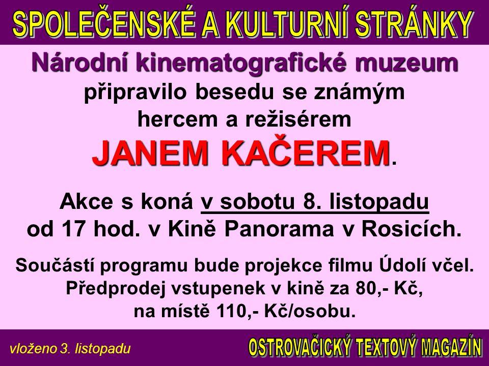 vloženo 3. listopadu Národní kinematografické muzeum JANEM KAČEREM Národní kinematografické muzeum připravilo besedu se známým hercem a režisérem JANE