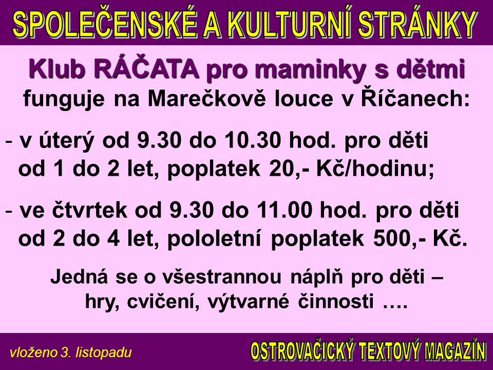 vloženo 3. listopadu Klub RÁČATA pro maminky s dětmi Klub RÁČATA pro maminky s dětmi funguje na Marečkově louce v Říčanech: - v úterý od 9.30 do 10.30