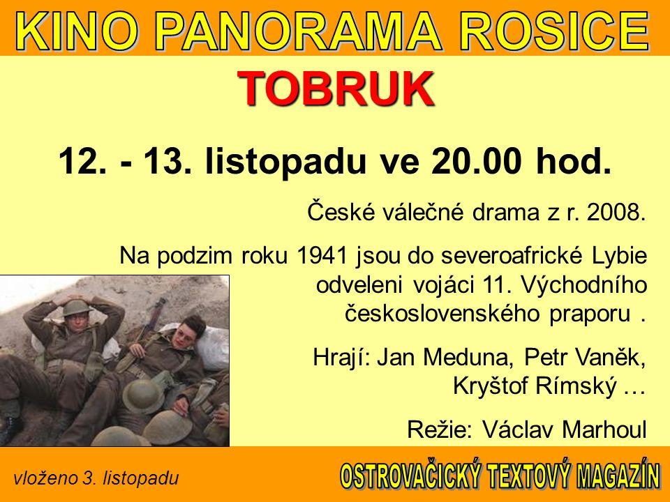 vloženo 3. listopadu TOBRUK 12. - 13. listopadu ve 20.00 hod. České válečné drama z r. 2008. Na podzim roku 1941 jsou do severoafrické Lybie odveleni