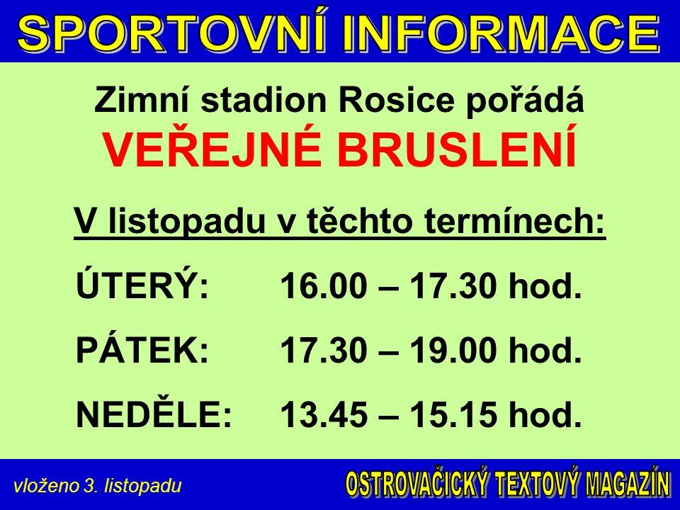vloženo 3. listopadu Zimní stadion Rosice pořádá VEŘEJNÉ BRUSLENÍ V listopadu v těchto termínech: ÚTERÝ:16.00 – 17.30 hod. PÁTEK:17.30 – 19.00 hod. NE