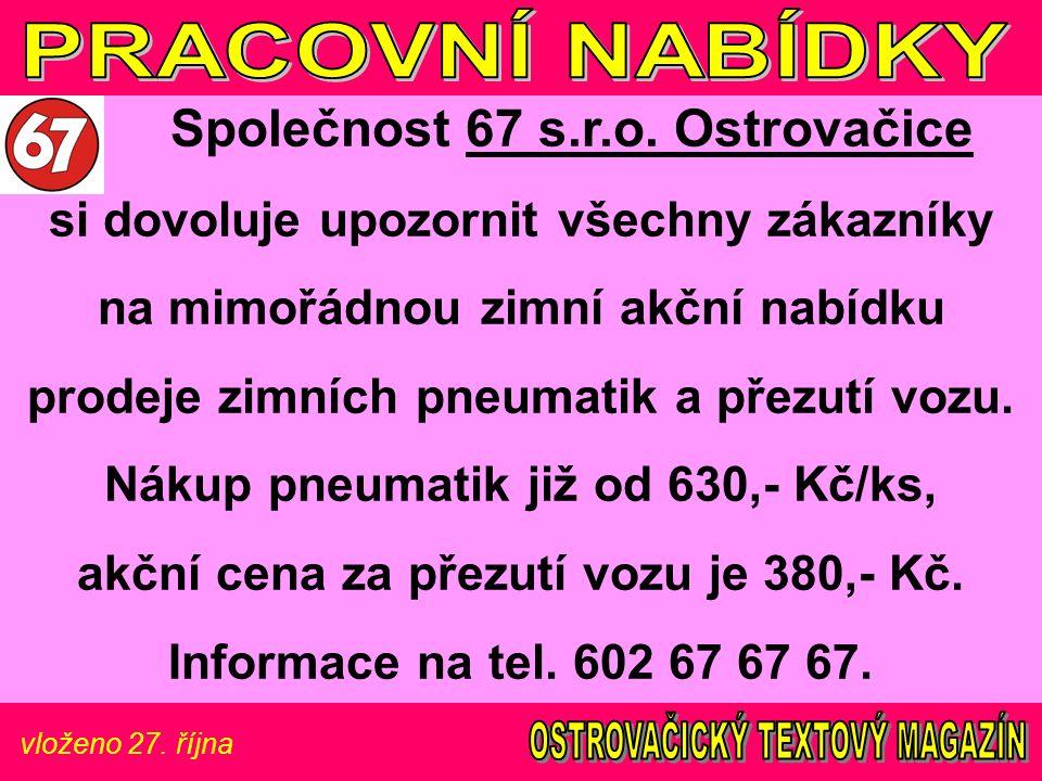 vloženo 27. října Společnost 67 s.r.o. Ostrovačice si dovoluje upozornit všechny zákazníky na mimořádnou zimní akční nabídku prodeje zimních pneumatik