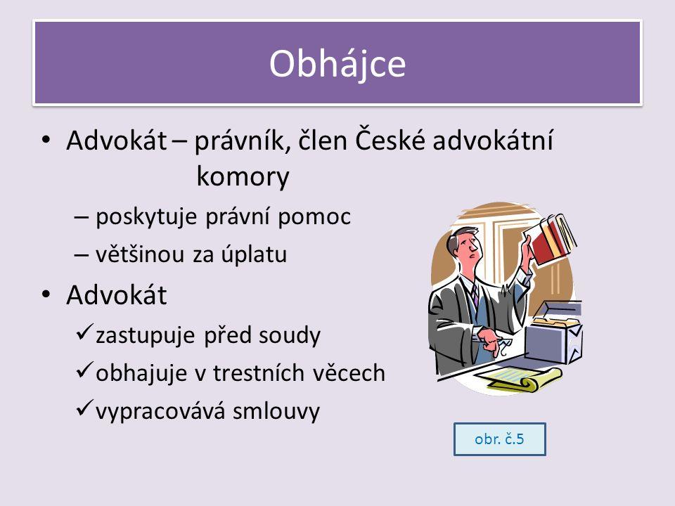 Obhájce Advokát – právník, člen České advokátní komory – poskytuje právní pomoc – většinou za úplatu Advokát zastupuje před soudy obhajuje v trestních věcech vypracovává smlouvy obr.