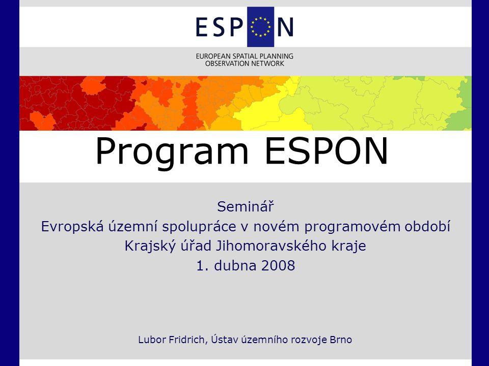 Program ESPON Seminář Evropská územní spolupráce v novém programovém období Krajský úřad Jihomoravského kraje 1. dubna 2008 Lubor Fridrich, Ústav územ