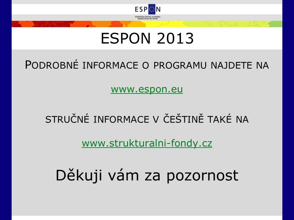 ESPON 2013 P ODROBNÉ INFORMACE O PROGRAMU NAJDETE NA www.espon.eu STRUČNÉ INFORMACE V ČEŠTINĚ TAKÉ NA www.strukturalni-fondy.cz Děkuji vám za pozornos