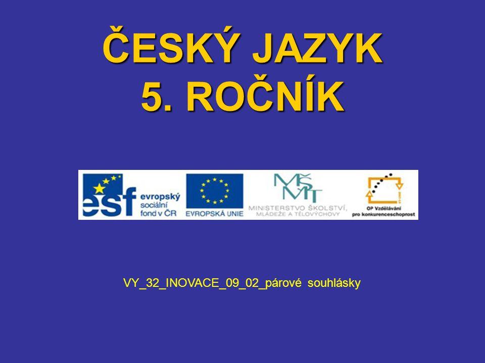 ČESKÝ JAZYK 5. ROČNÍK VY_32_INOVACE_09_02_párové souhlásky