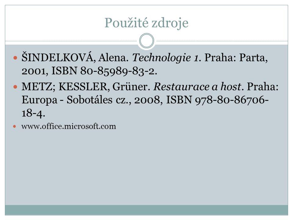 Použité zdroje ŠINDELKOVÁ, Alena. Technologie 1. Praha: Parta, 2001, ISBN 80-85989-83-2.