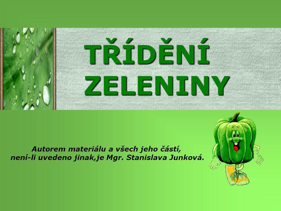 TŘÍDĚNÍ ZELENINY Autorem materiálu a všech jeho částí, není-li uvedeno jinak,je Mgr. Stanislava Junková.
