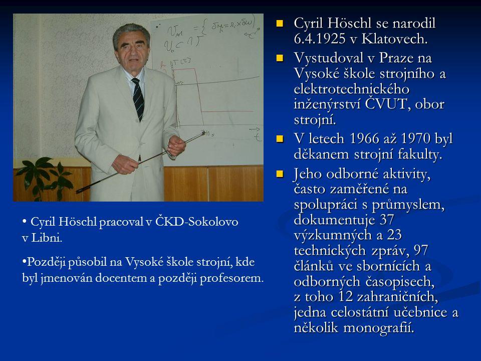Cyril Höschl se narodil 6.4.1925 v Klatovech. Cyril Höschl se narodil 6.4.1925 v Klatovech.
