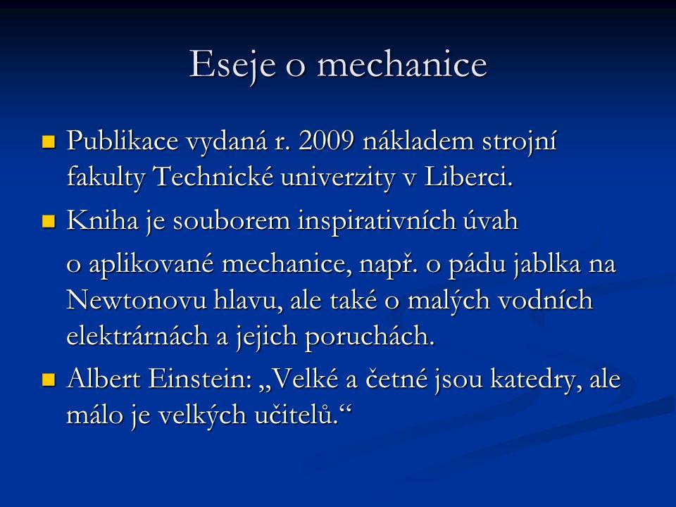 Eseje o mechanice Publikace vydaná r. 2009 nákladem strojní fakulty Technické univerzity v Liberci.