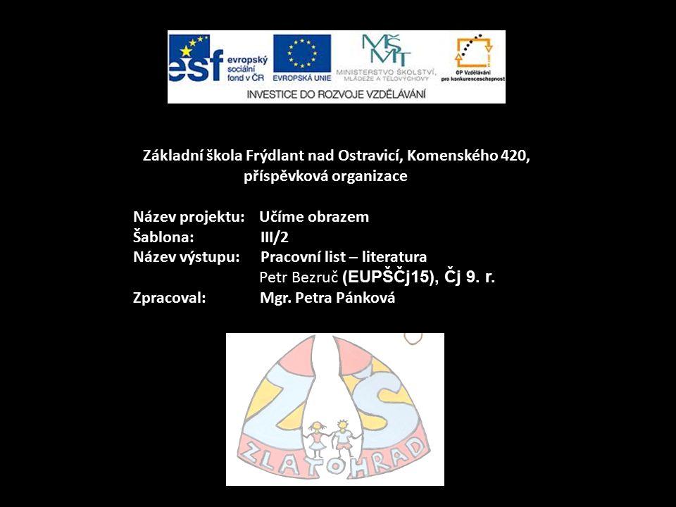 Anotace: DUM je zaměřen na osobnost P.Bezruče a jeho dílo (Slezské písně).