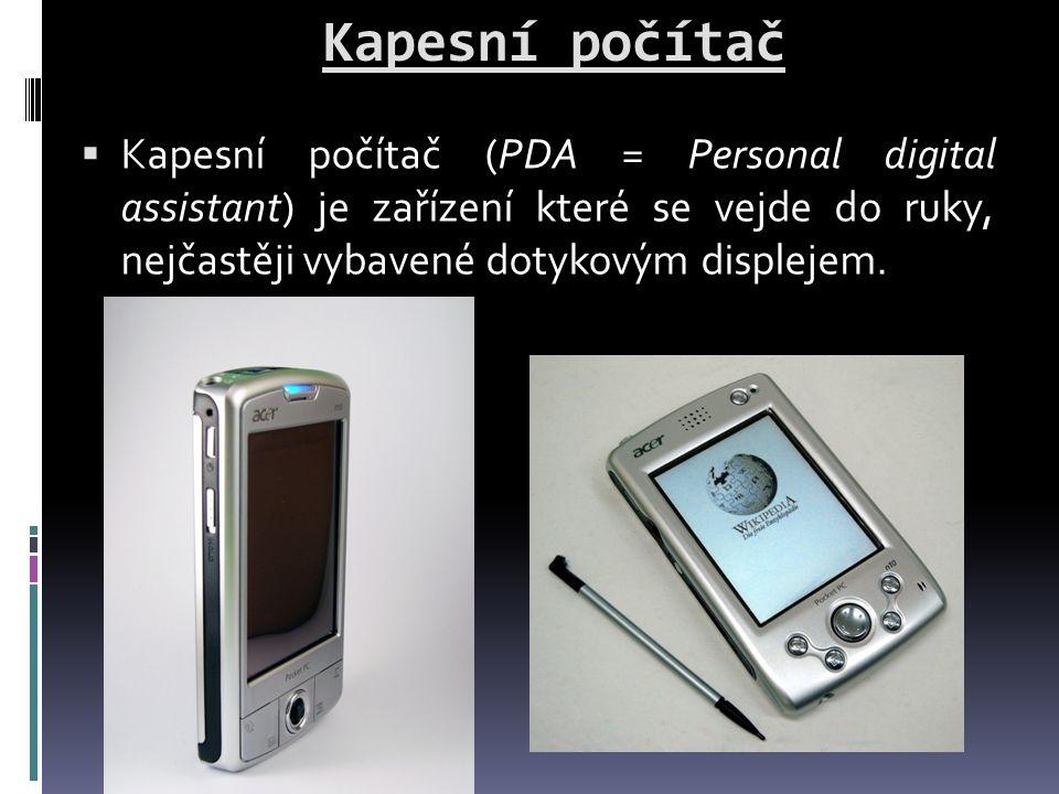 Kapesní počítač  Kapesní počítač (PDA = Personal digital assistant) je zařízení které se vejde do ruky, nejčastěji vybavené dotykovým displejem.
