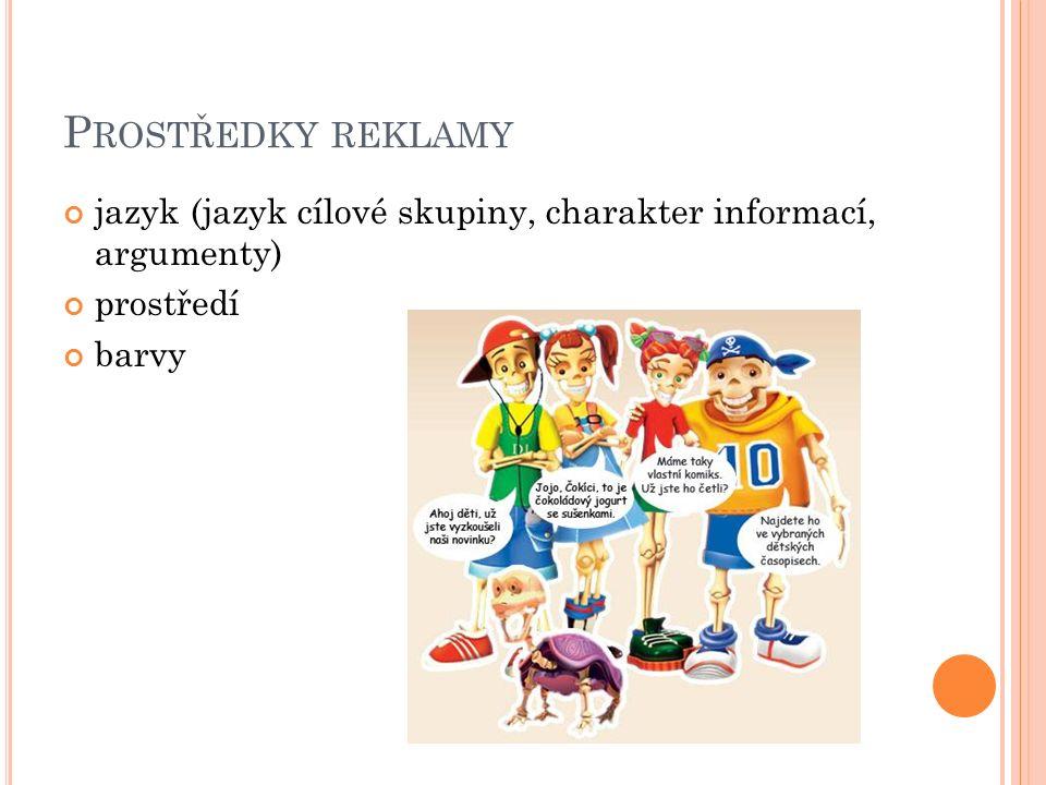 P ROSTŘEDKY REKLAMY jazyk (jazyk cílové skupiny, charakter informací, argumenty) prostředí barvy