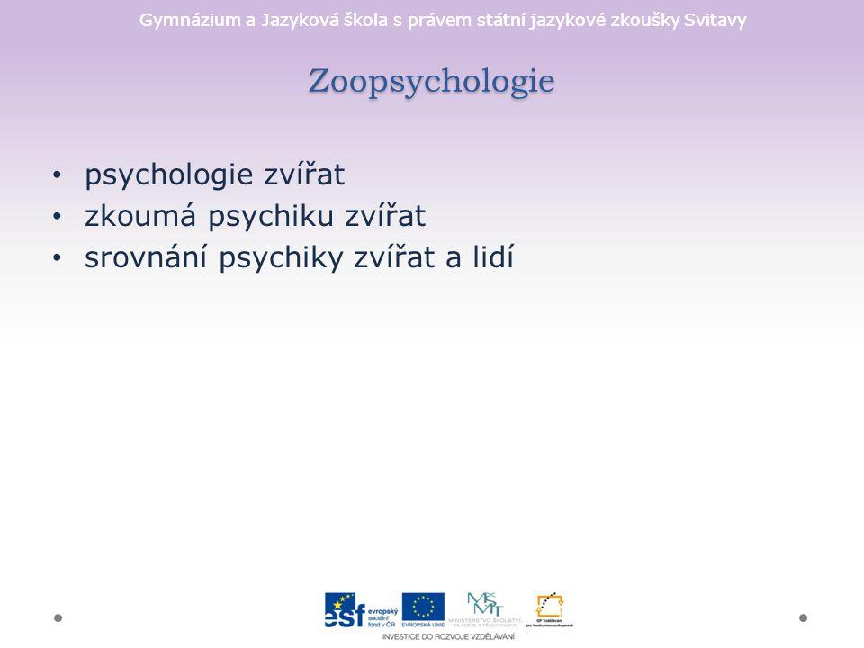 Gymnázium a Jazyková škola s právem státní jazykové zkoušky Svitavy Zoopsychologie psychologie zvířat zkoumá psychiku zvířat srovnání psychiky zvířat a lidí