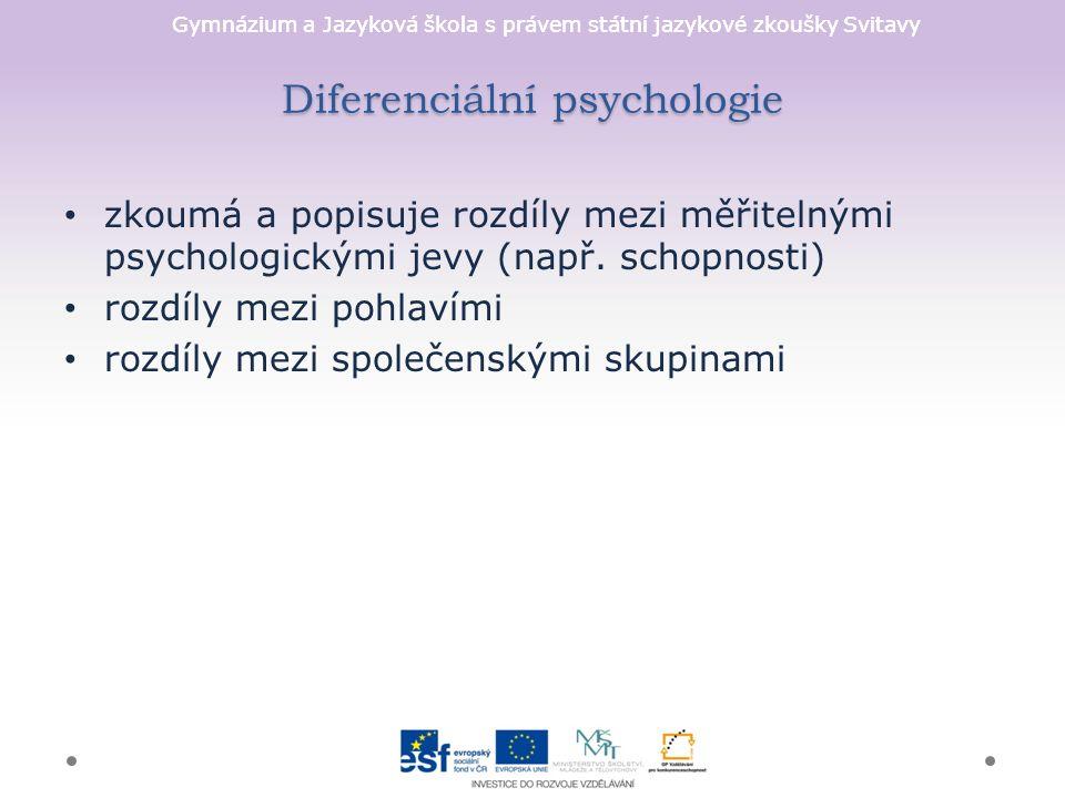 Gymnázium a Jazyková škola s právem státní jazykové zkoušky Svitavy Diferenciální psychologie zkoumá a popisuje rozdíly mezi měřitelnými psychologickými jevy (např.