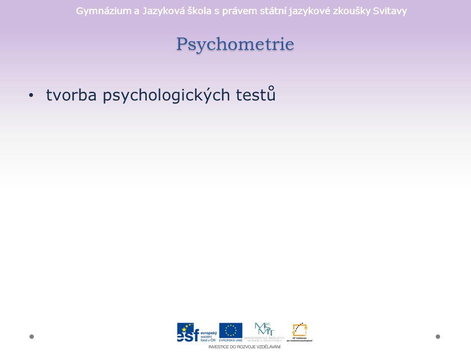 Gymnázium a Jazyková škola s právem státní jazykové zkoušky Svitavy Psychometrie tvorba psychologických testů