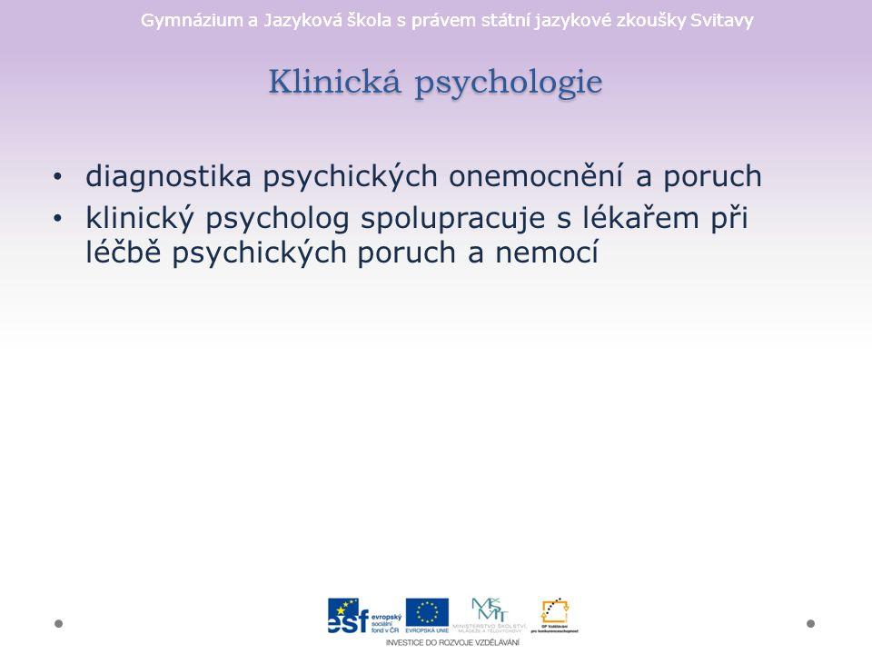 Gymnázium a Jazyková škola s právem státní jazykové zkoušky Svitavy Klinická psychologie diagnostika psychických onemocnění a poruch klinický psycholog spolupracuje s lékařem při léčbě psychických poruch a nemocí