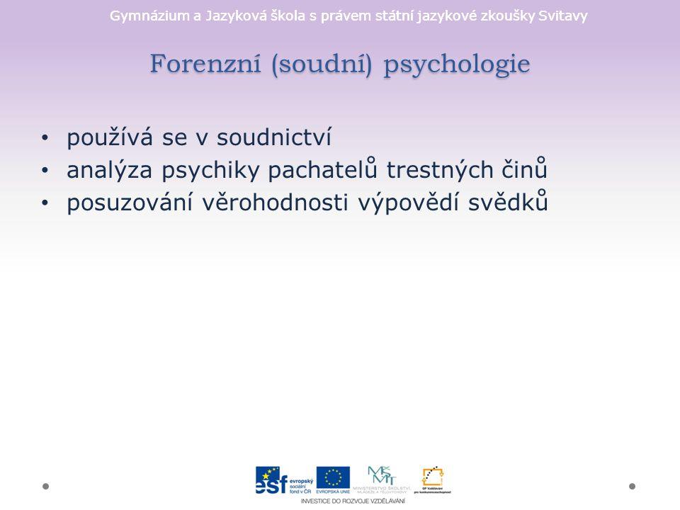 Gymnázium a Jazyková škola s právem státní jazykové zkoušky Svitavy Forenzní (soudní) psychologie používá se v soudnictví analýza psychiky pachatelů trestných činů posuzování věrohodnosti výpovědí svědků
