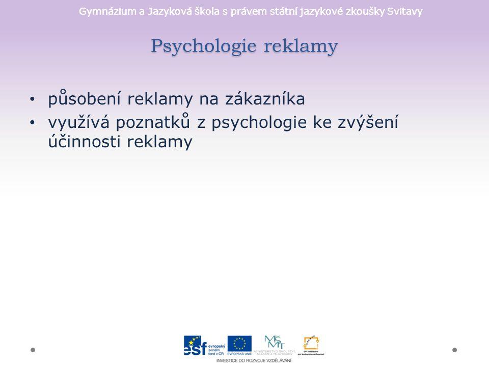 Gymnázium a Jazyková škola s právem státní jazykové zkoušky Svitavy Psychologie reklamy působení reklamy na zákazníka využívá poznatků z psychologie k