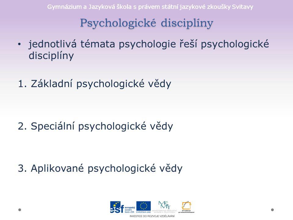 Gymnázium a Jazyková škola s právem státní jazykové zkoušky Svitavy Psychologické disciplíny jednotlivá témata psychologie řeší psychologické disciplí