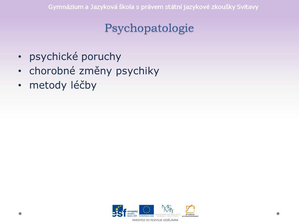 Gymnázium a Jazyková škola s právem státní jazykové zkoušky Svitavy Psychopatologie psychické poruchy chorobné změny psychiky metody léčby