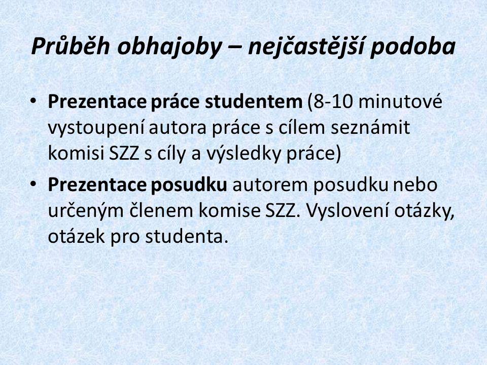 Průběh obhajoby – nejčastější podoba Prezentace práce studentem (8-10 minutové vystoupení autora práce s cílem seznámit komisi SZZ s cíly a výsledky p