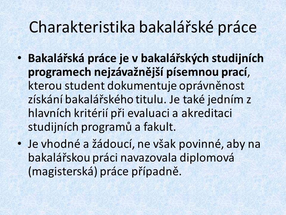 Charakteristika bakalářské práce Bakalářská práce je v bakalářských studijních programech nejzávažnější písemnou prací, kterou student dokumentuje oprávněnost získání bakalářského titulu.