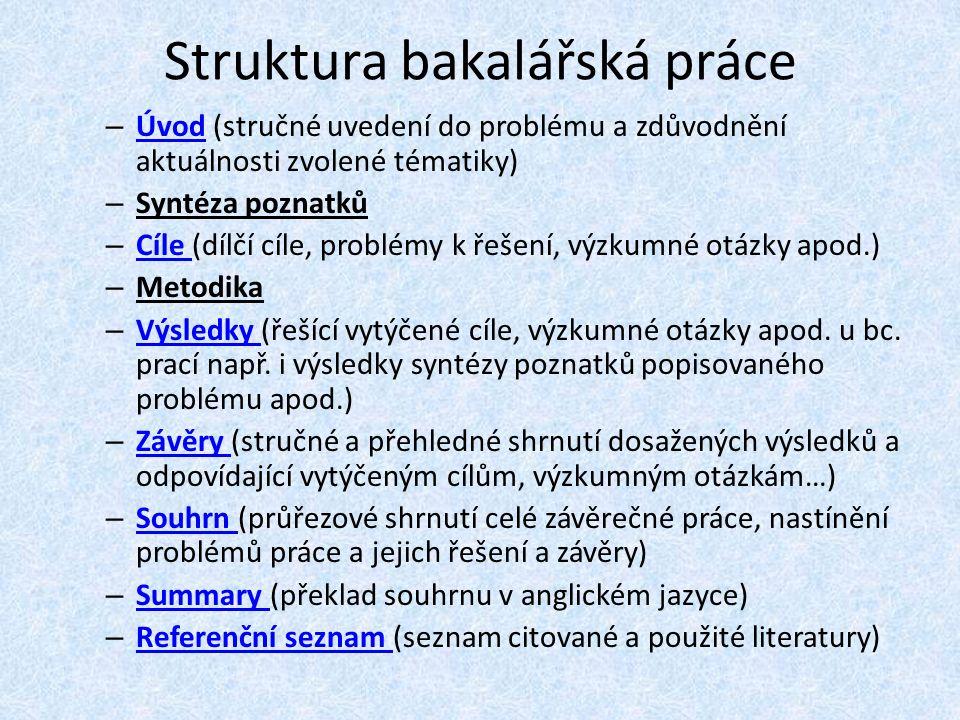 Struktura bakalářská práce – Úvod (stručné uvedení do problému a zdůvodnění aktuálnosti zvolené tématiky) Úvod – Syntéza poznatků – Cíle (dílčí cíle,