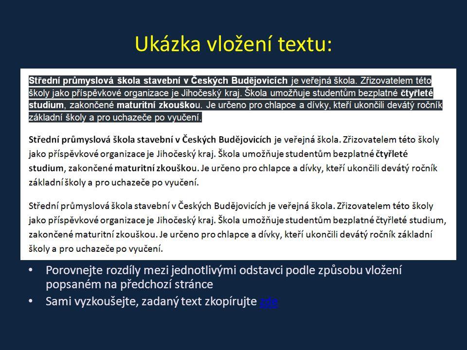 Porovnejte rozdíly mezi jednotlivými odstavci podle způsobu vložení popsaném na předchozí stránce Sami vyzkoušejte, zadaný text zkopírujte zdezde Ukázka vložení textu: