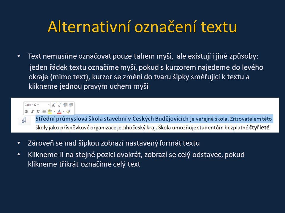 Text nemusíme označovat pouze tahem myši, ale existují i jiné způsoby: jeden řádek textu označíme myší, pokud s kurzorem najedeme do levého okraje (mimo text), kurzor se změní do tvaru šipky směřující k textu a klikneme jednou pravým uchem myši Zároveň se nad šipkou zobrazí nastavený formát textu Klikneme-li na stejné pozici dvakrát, zobrazí se celý odstavec, pokud klikneme třikrát označíme celý text Alternativní označení textu
