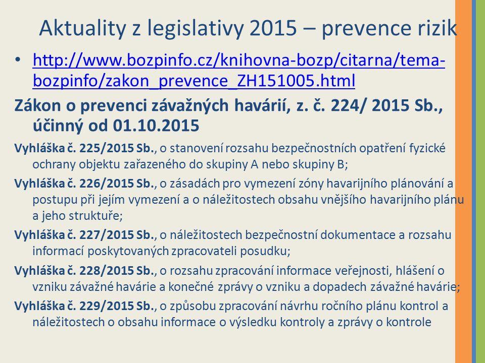 Aktuality z legislativy 2015 – prevence rizik http://www.bozpinfo.cz/knihovna-bozp/citarna/tema- bozpinfo/zakon_prevence_ZH151005.html http://www.bozpinfo.cz/knihovna-bozp/citarna/tema- bozpinfo/zakon_prevence_ZH151005.html Zákon o prevenci závažných havárií, z.
