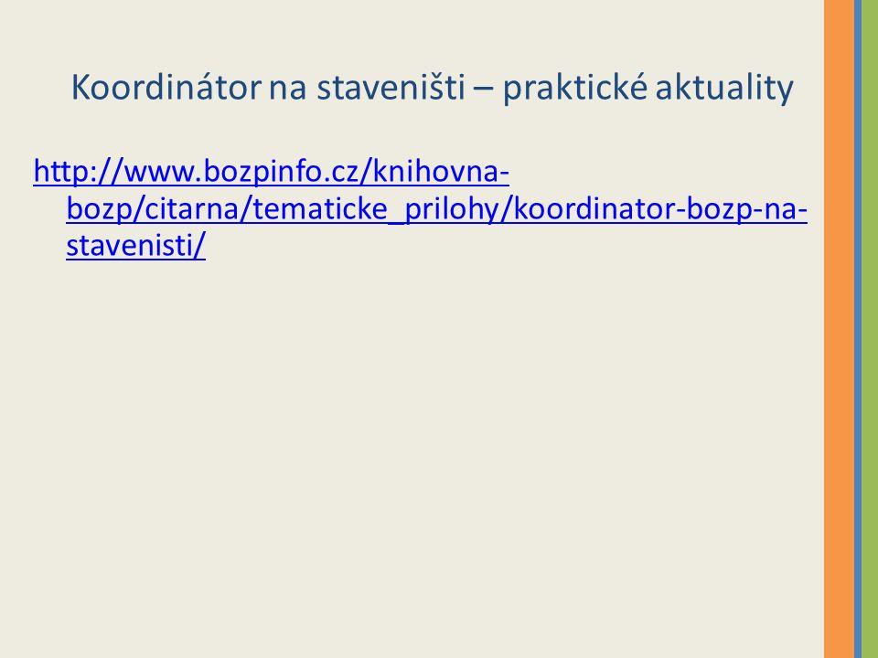 Koordinátor na staveništi – praktické aktuality http://www.bozpinfo.cz/knihovna- bozp/citarna/tematicke_prilohy/koordinator-bozp-na- stavenisti/