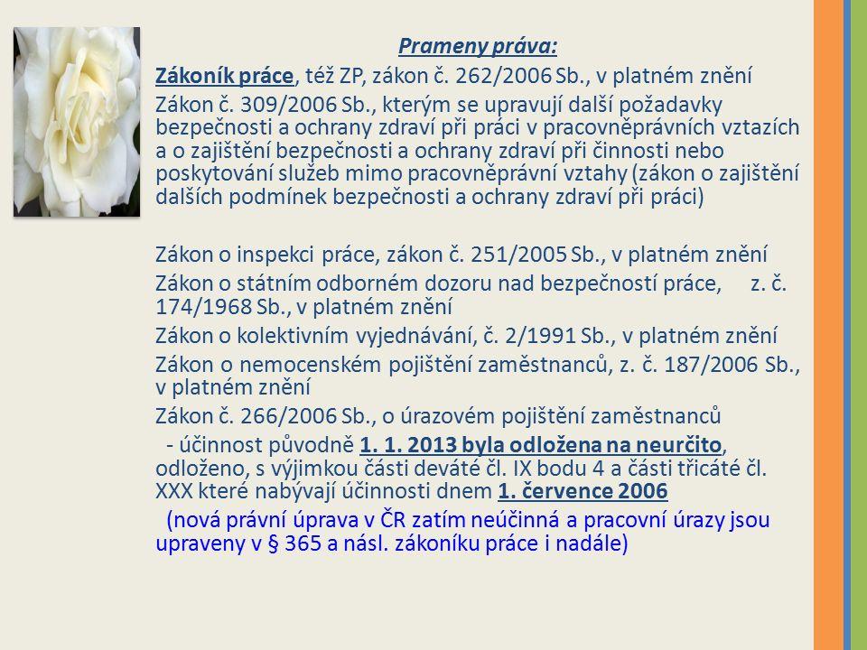 Prameny práva: Zákoník práce, též ZP, zákon č. 262/2006 Sb., v platném znění Zákon č.