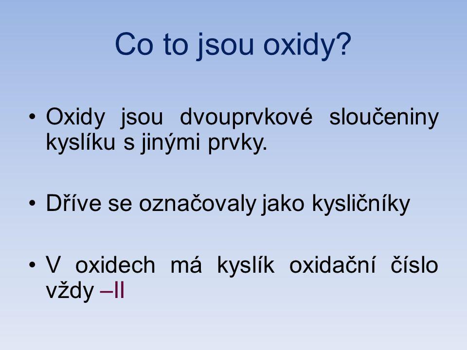 Co to jsou oxidy. Oxidy jsou dvouprvkové sloučeniny kyslíku s jinými prvky.