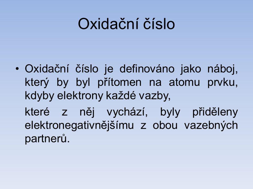 Oxidační číslo Oxidační číslo je definováno jako náboj, který by byl přítomen na atomu prvku, kdyby elektrony každé vazby, které z něj vychází, byly přiděleny elektronegativnějšímu z obou vazebných partnerů.