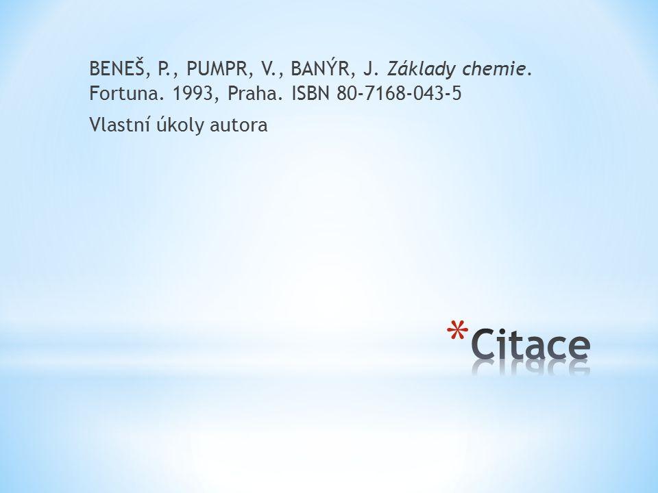 BENEŠ, P., PUMPR, V., BANÝR, J. Základy chemie. Fortuna. 1993, Praha. ISBN 80-7168-043-5 Vlastní úkoly autora
