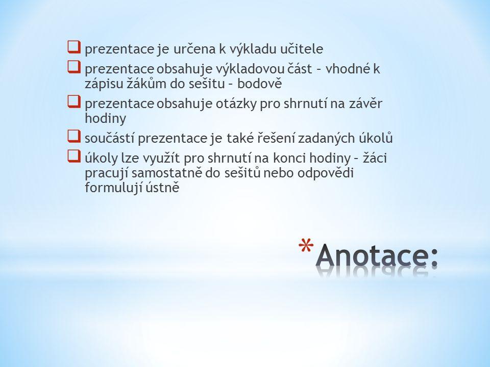  prezentace je určena k výkladu učitele  prezentace obsahuje výkladovou část – vhodné k zápisu žákům do sešitu – bodově  prezentace obsahuje otázky