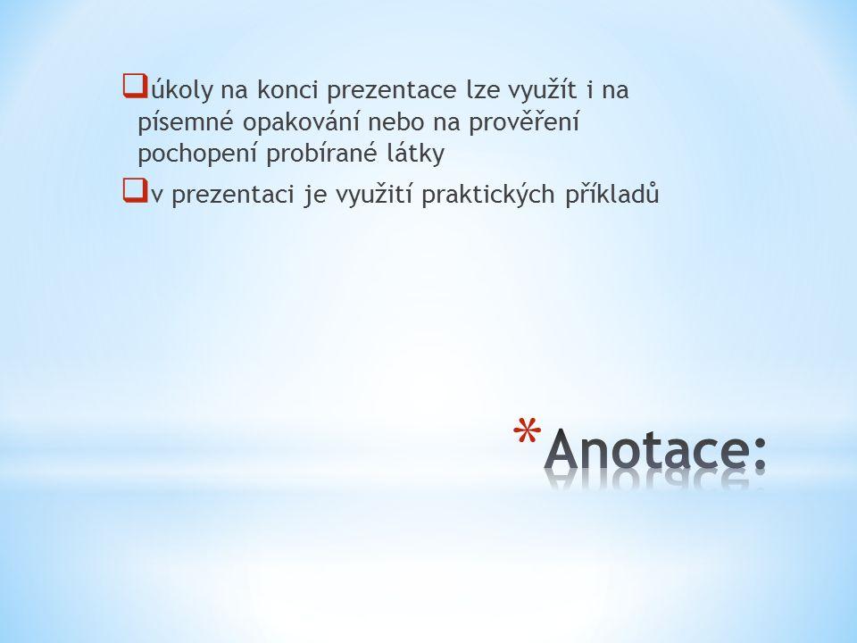  úkoly na konci prezentace lze využít i na písemné opakování nebo na prověření pochopení probírané látky  v prezentaci je využití praktických příkladů