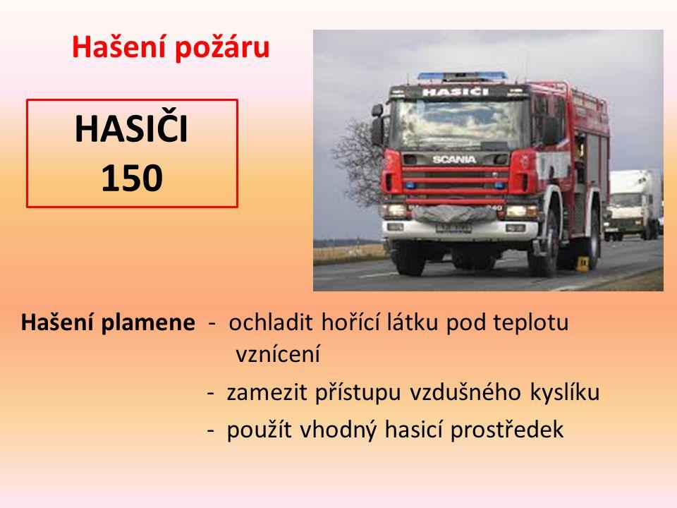 Hašení plamene - ochladit hořící látku pod teplotu vznícení - zamezit přístupu vzdušného kyslíku - použít vhodný hasicí prostředek Hašení požáru HASIČI 150