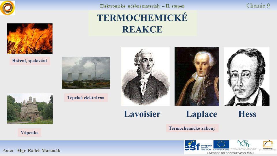 Elektronické učební materiály – II. stupeň Chemie 9 Autor: Mgr. Radek Martinák TERMOCHEMICKÉ REAKCE Lavoisier Laplace Hess Hoření, spalování Tepelná e