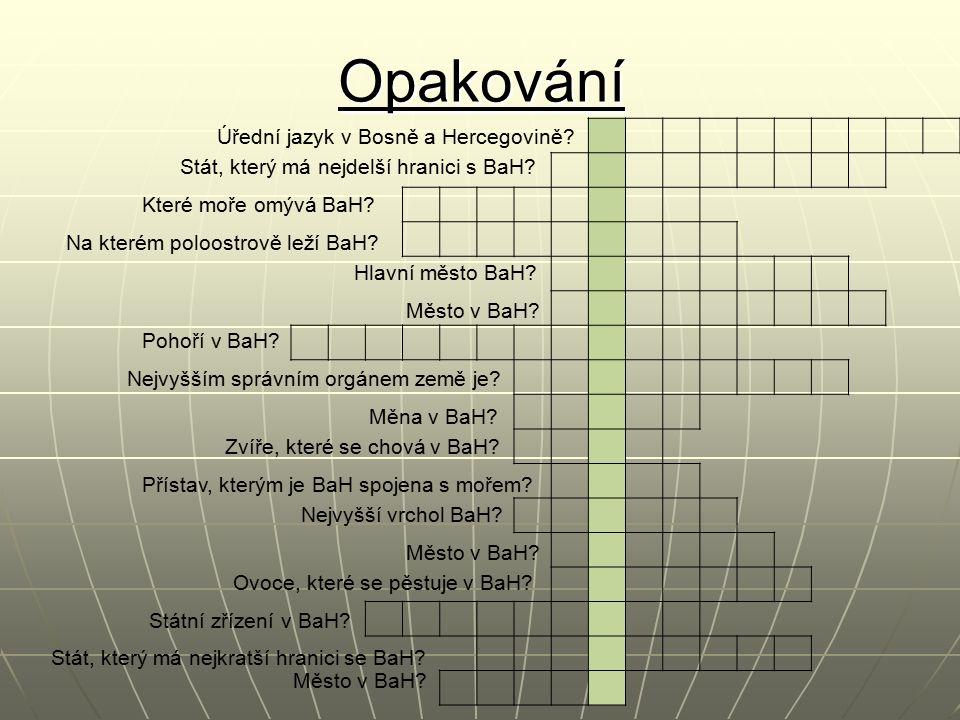 Opakování Úřední jazyk v Bosně a Hercegovině? Stát, který má nejdelší hranici s BaH? Které moře omývá BaH? Na kterém poloostrově leží BaH? Hlavní měst