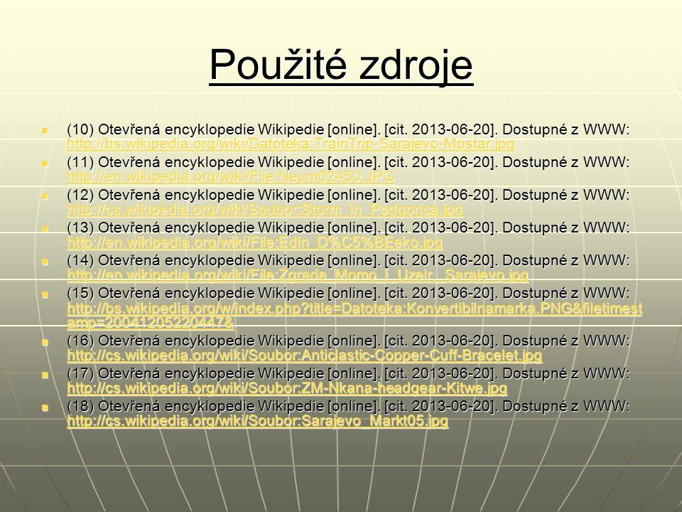 Použité zdroje (10) Otevřená encyklopedie Wikipedie [online]. [cit. 2013-06-20]. Dostupné z WWW: http://bs.wikipedia.org/wiki/Datoteka:TrainTrip-Saraj