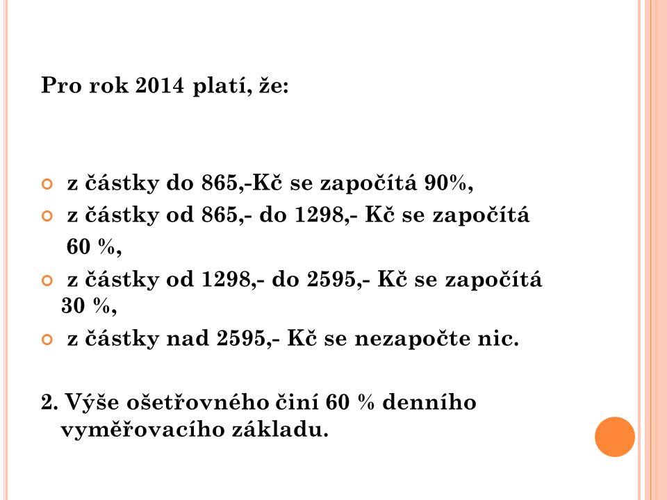 Pro rok 2014 platí, že: z částky do 865,-Kč se započítá 90%, z částky od 865,- do 1298,- Kč se započítá 60 %, z částky od 1298,- do 2595,- Kč se započ