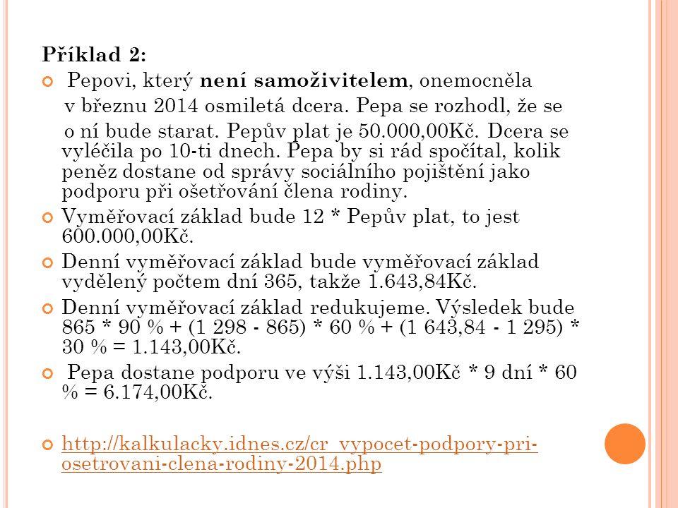 Příklad 2: Pepovi, který není samoživitelem, onemocněla v březnu 2014 osmiletá dcera. Pepa se rozhodl, že se o ní bude starat. Pepův plat je 50.000,00