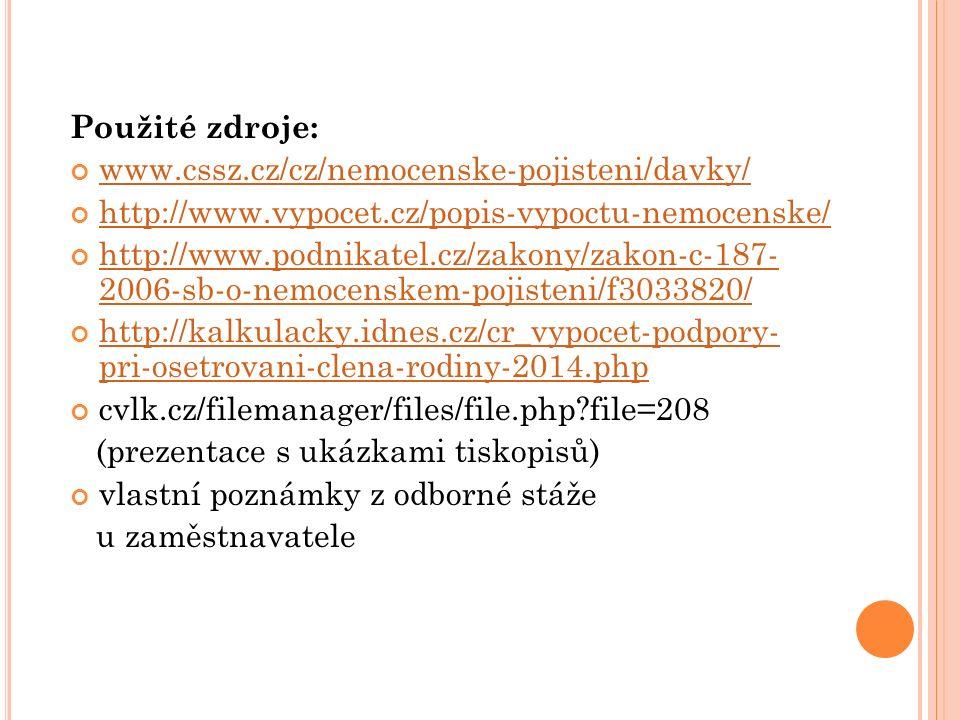Použité zdroje: www.cssz.cz/cz/nemocenske-pojisteni/davky/ http://www.vypocet.cz/popis-vypoctu-nemocenske/ http://www.podnikatel.cz/zakony/zakon-c-187- 2006-sb-o-nemocenskem-pojisteni/f3033820/ http://kalkulacky.idnes.cz/cr_vypocet-podpory- pri-osetrovani-clena-rodiny-2014.php cvlk.cz/filemanager/files/file.php file=208 (prezentace s ukázkami tiskopisů) vlastní poznámky z odborné stáže u zaměstnavatele