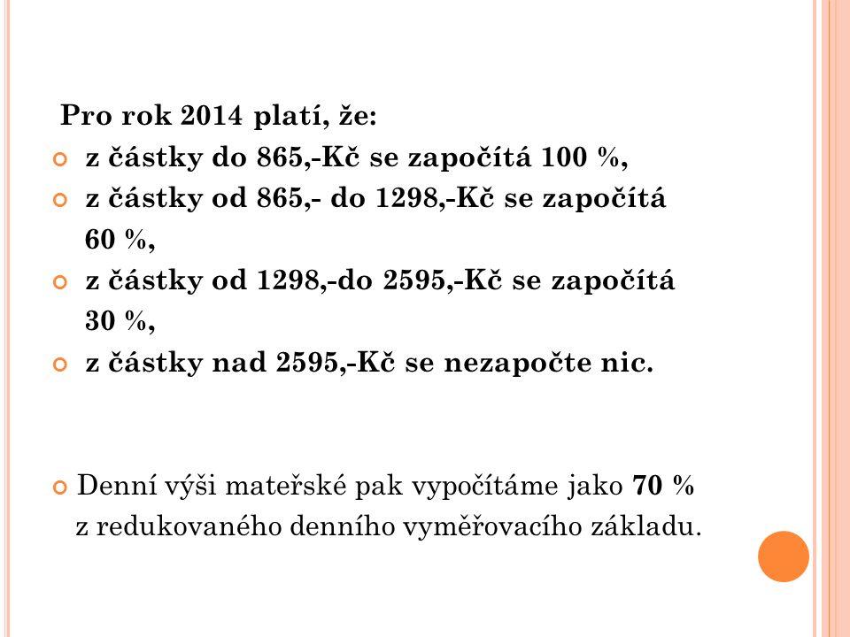 Pro rok 2014 platí, že: z částky do 865,-Kč se započítá 100 %, z částky od 865,- do 1298,-Kč se započítá 60 %, z částky od 1298,-do 2595,-Kč se započí