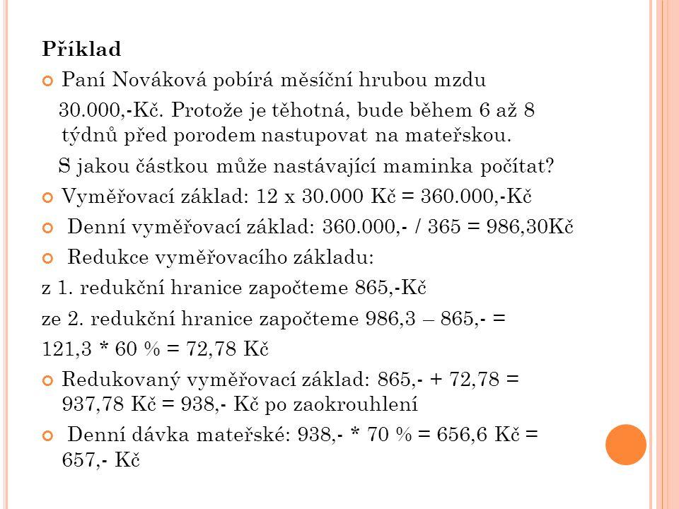 Příklad Paní Nováková pobírá měsíční hrubou mzdu 30.000,-Kč. Protože je těhotná, bude během 6 až 8 týdnů před porodem nastupovat na mateřskou. S jakou